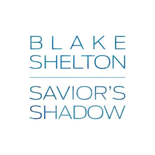 Savior's Shadow by Blake Shelton