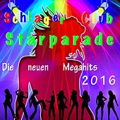 Schlager Club Starparade: Die neuen Megahits 2016 by Various Artists