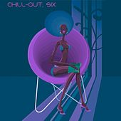 Chill-Out, Six (The Many Sounds of Chill Music) by Various Artists