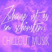 Zuhause ist es am schönsten: Chillout Musik by Various Artists