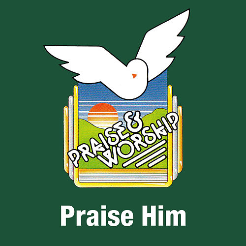 Praise Him by Praise Worship