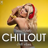 Absolutely Chillout - Chill Vibes by Various Artists