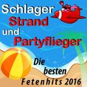 Schlager, Strand und Partyflieger: Die besten Fetenhits 2016 by Various Artists