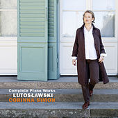 Witold Lutoslawski: Complete Piano Works by Corinna Simon