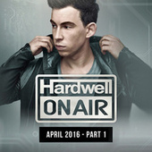 Hardwell On Air April 2016 - Part 1 by Various Artists
