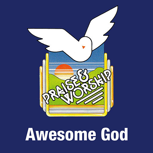 Awesome God - Praise & Worship Collection by Praise Worship