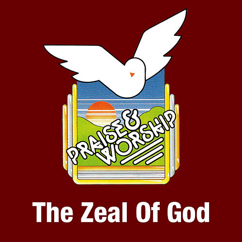 The Zeal of God by Praise Worship