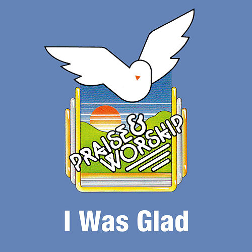 I Was Glad - Praise & Worship Collection by Praise Worship