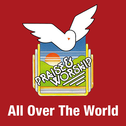 All over the World by Praise Worship