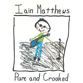 Pure and Crooked by Iain Matthews