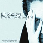 If You Saw Thro' My Eyes (Live) by Iain Matthews