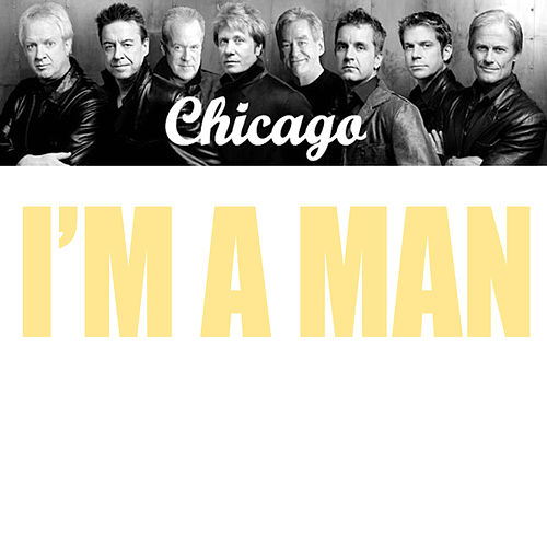 I'm A Man von Chicago