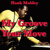 My Groove, Your Move von Hank Mobley