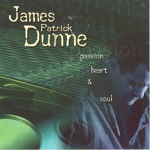 Passion Heart & Soul by James Patrick Dunne