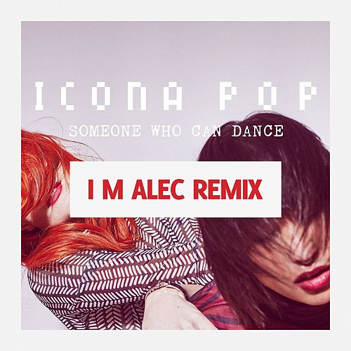 Someone Who Can Dance (Remixes) by Icona Pop