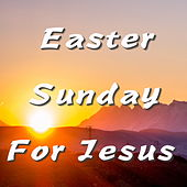 Easter Sunday For Jesus von Various Artists