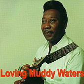 Loving Muddy Waters von Muddy Waters