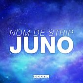 Juno by Nom De Strip