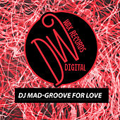 Groove for Love by DJ Mad