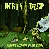 What's Flowin' in My Veins by Dirty Deep