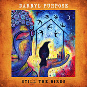 Still the Birds by Darryl Purpose