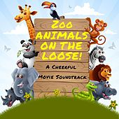 Zoo Animals on the Loose - A Cheerful Movie Soundtrack by Various Artists