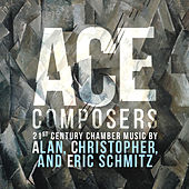 ACE Composers: 21st Century Chamber Music by Alan, Christopher & Eric Schmitz by Various Artists