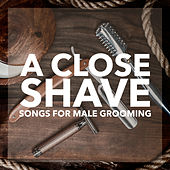 A Close Shave: Music For Male Grooming von Various Artists