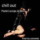 Chill Out Pastel Lounge at Spring by Various Artists