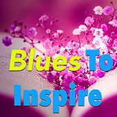 Blues To Inspire von Various Artists