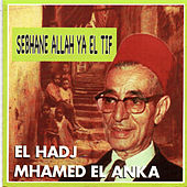 Sebhane allah ya el tif (Kassida complete) by Cheikh El Hadj M'Hamed El Anka