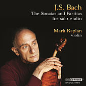 J.S. Bach: The Sonatas and Partitas for Solo Violin by Mark Kaplan