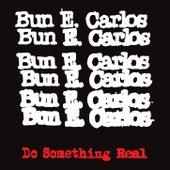 Do Something Real (feat. Robert Pollard) by Bun E. Carlos