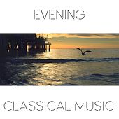 Evening Classical Music by Various Artists