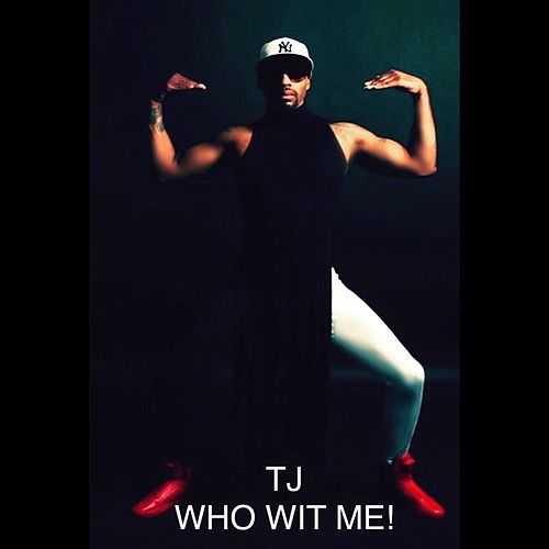 Who Wit Me! by Tj (1)