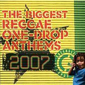 The Biggest Reggae One-Drop Anthems 2007 by Various Artists