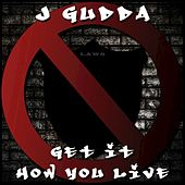 Get It How You Live - Single by J-Gudda