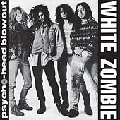 Psycho-Head Blowout by White Zombie
