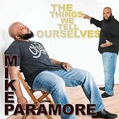 The Things We Tell Ourselves by Mike Paramore