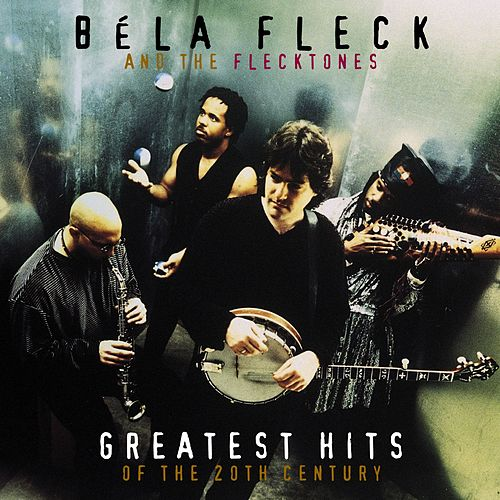 Greatest Hits Of The 20th Century by Bela Fleck