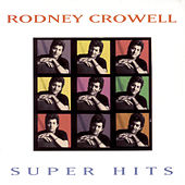 Rodney Crowell Super Hits by Rodney Crowell