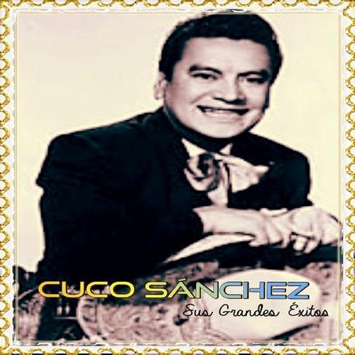 Cuco Sánchez - Sus Grandes Éxitos by Cuco Sanchez