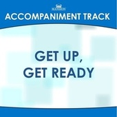 Get up, Get Ready (Made Popular by the Speers) [Accompaniment Track] by Mansion Accompaniment Tracks