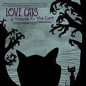 Love Cats: A Tribute to the Cure by Various Artists