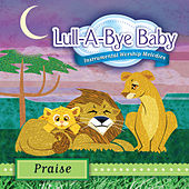 Lull-A-Bye Baby: Praise by Lull-A-Bye Baby