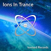 Ions In Trance - EP by Various Artists