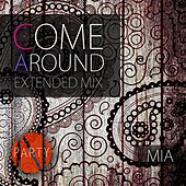 Come Around (Extended Mix) by Mia