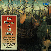 The Flower of All Ships, Tudor Court Music from the Time of the Mary Rose by Circa 1500 directed by Nancy Hadden