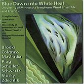 Blue  Dawn into White Heat by University Of Minnesota Symphonic Wind Ensemble and Friends