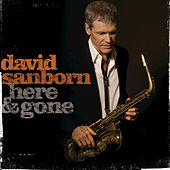 Here & Gone by David Sanborn